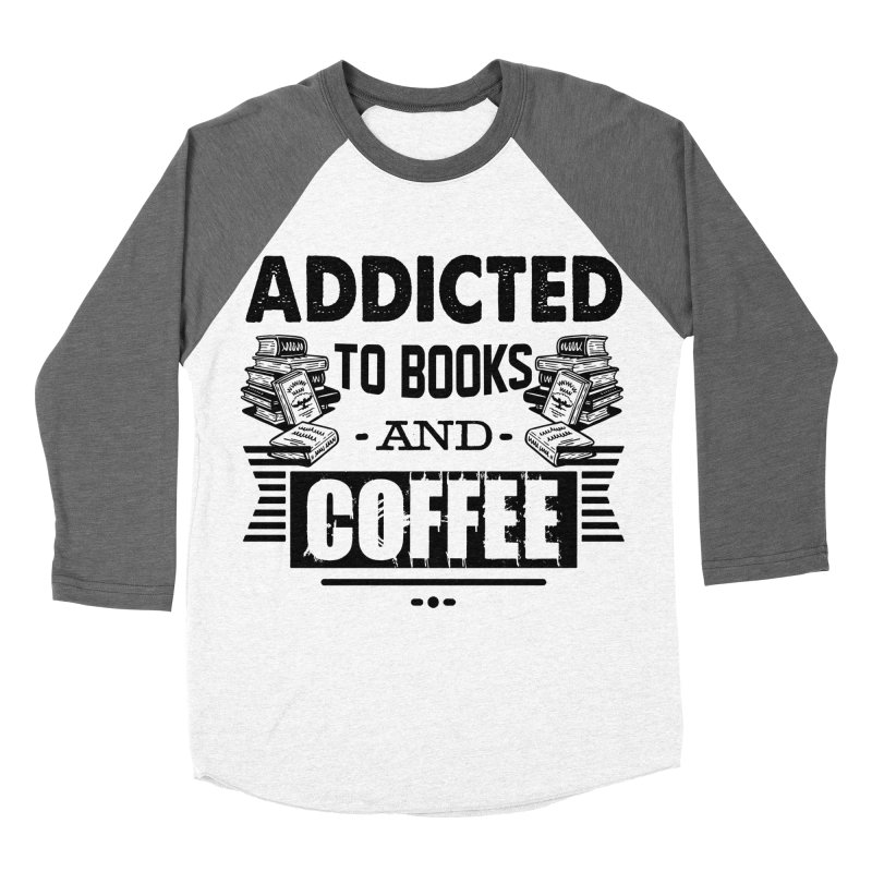 be2855176 Book - Addicted To Books And Coffee T shirt Women's Baseball Triblend T- Shirt by