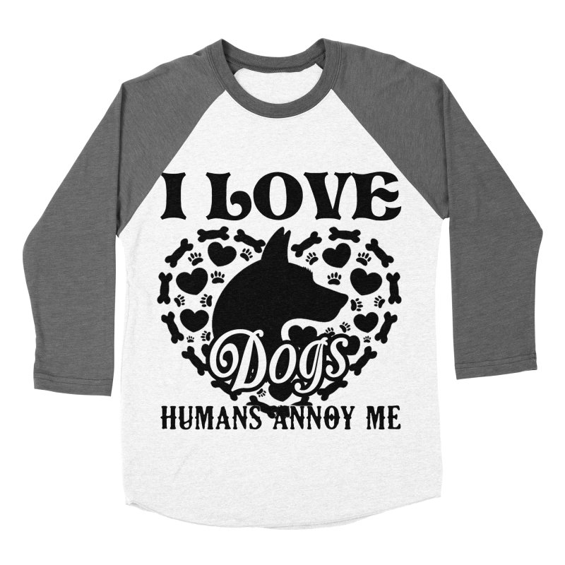 0c2ae49fa382 Dog Lover - I Love Dogs, Humans Annoy Me T shirt Women's Baseball Triblend T
