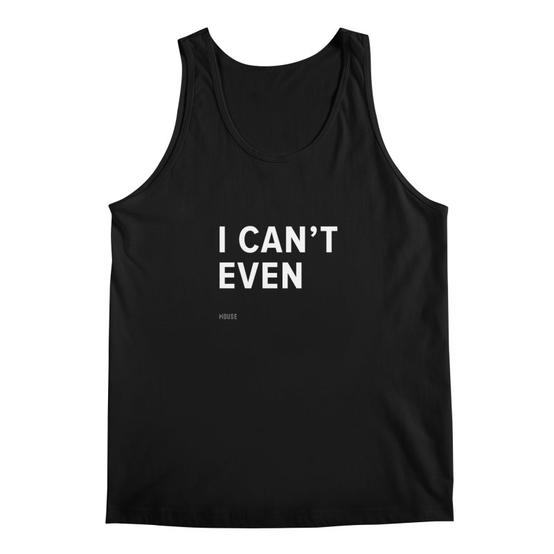 I Can't Even Men's Regular Tank by HouseMade