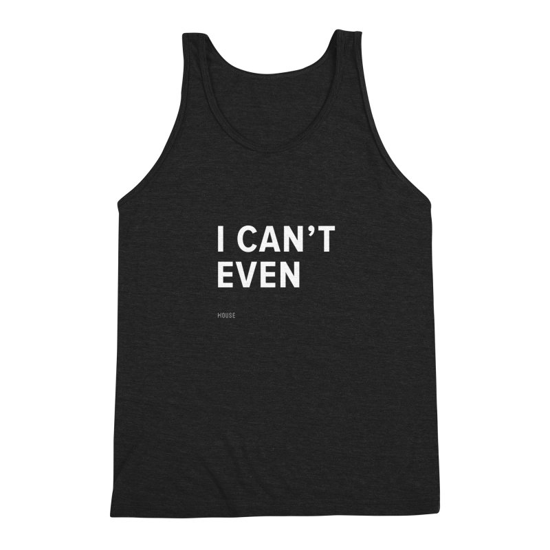 I Can't Even Men's Triblend Tank by HouseMade