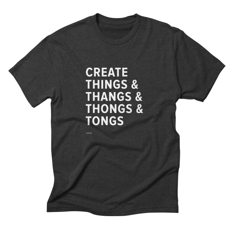Create Things Men's Triblend T-Shirt by HouseMade