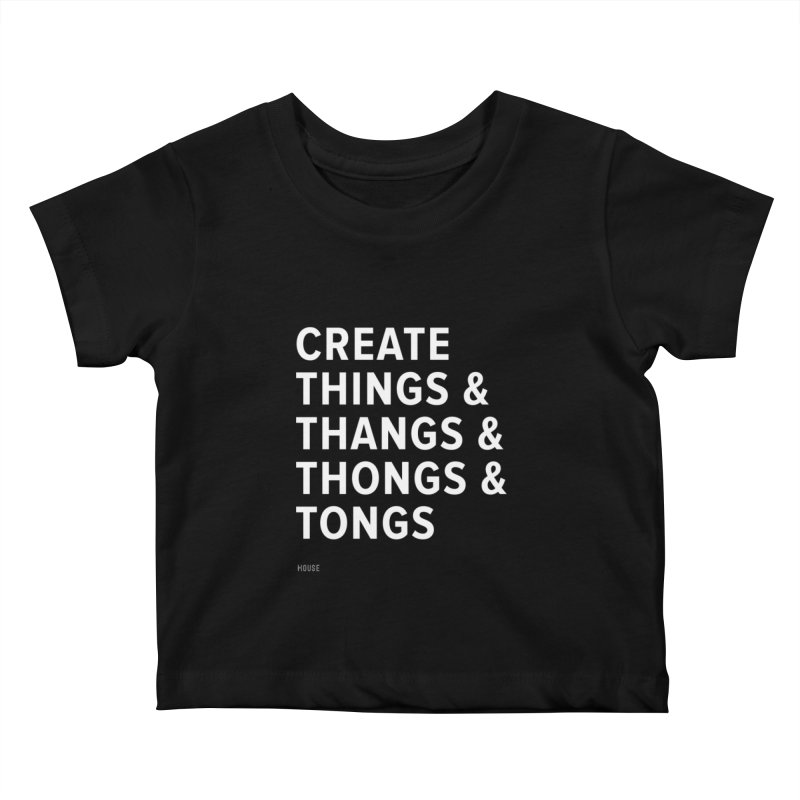 Create Things Kids Baby T-Shirt by HouseMade