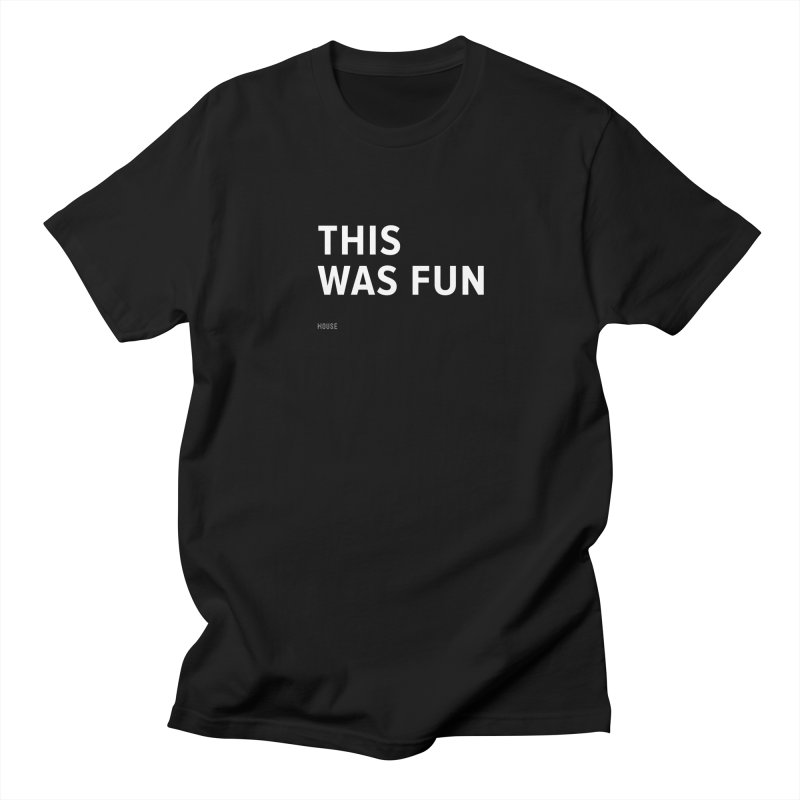 This Was Fun Men's Regular T-Shirt by HouseMade