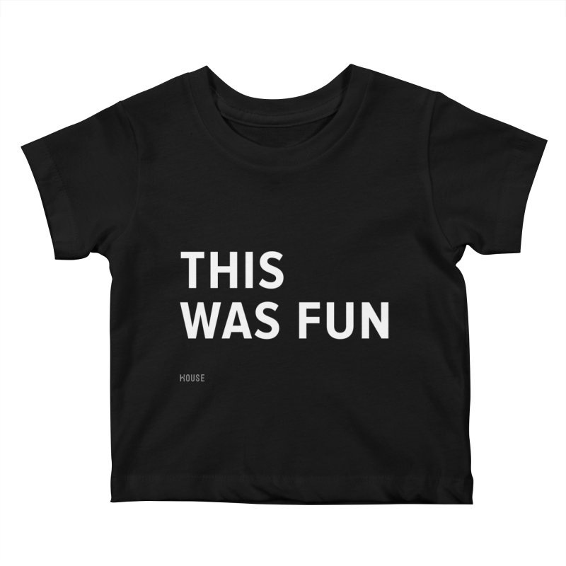 This Was Fun Kids Baby T-Shirt by HouseMade