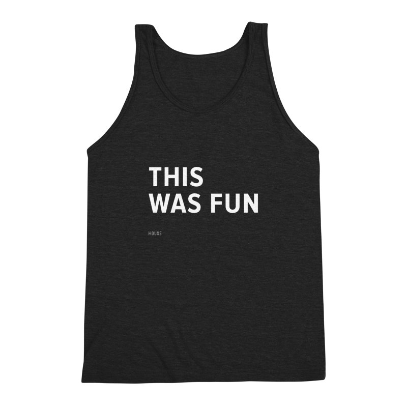This Was Fun Men's Triblend Tank by HouseMade