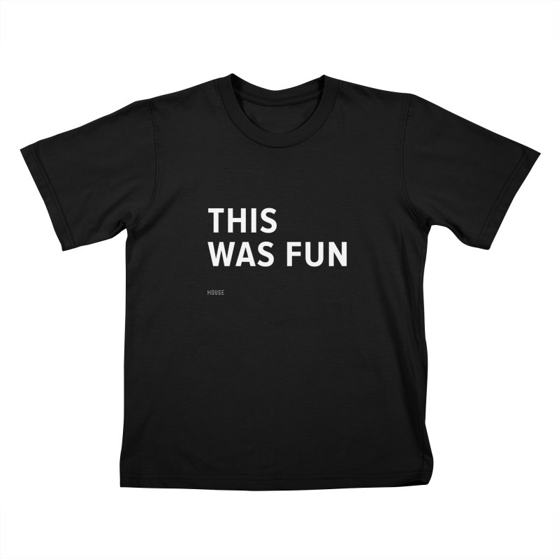 This Was Fun Kids T-Shirt by HouseMade