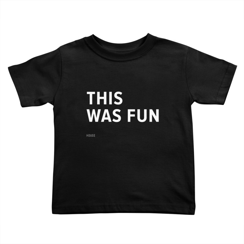 This Was Fun Kids Toddler T-Shirt by HouseMade