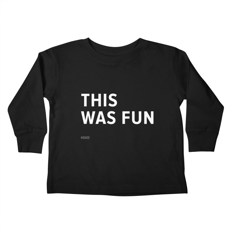 This Was Fun Kids Toddler Longsleeve T-Shirt by HouseMade