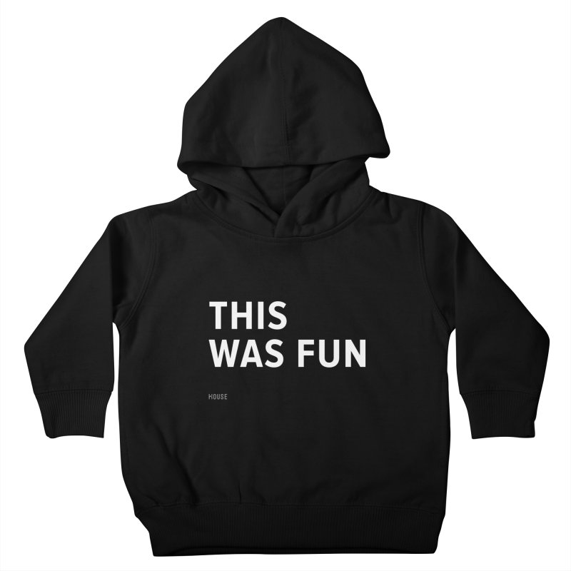 This Was Fun Kids Toddler Pullover Hoody by HouseMade