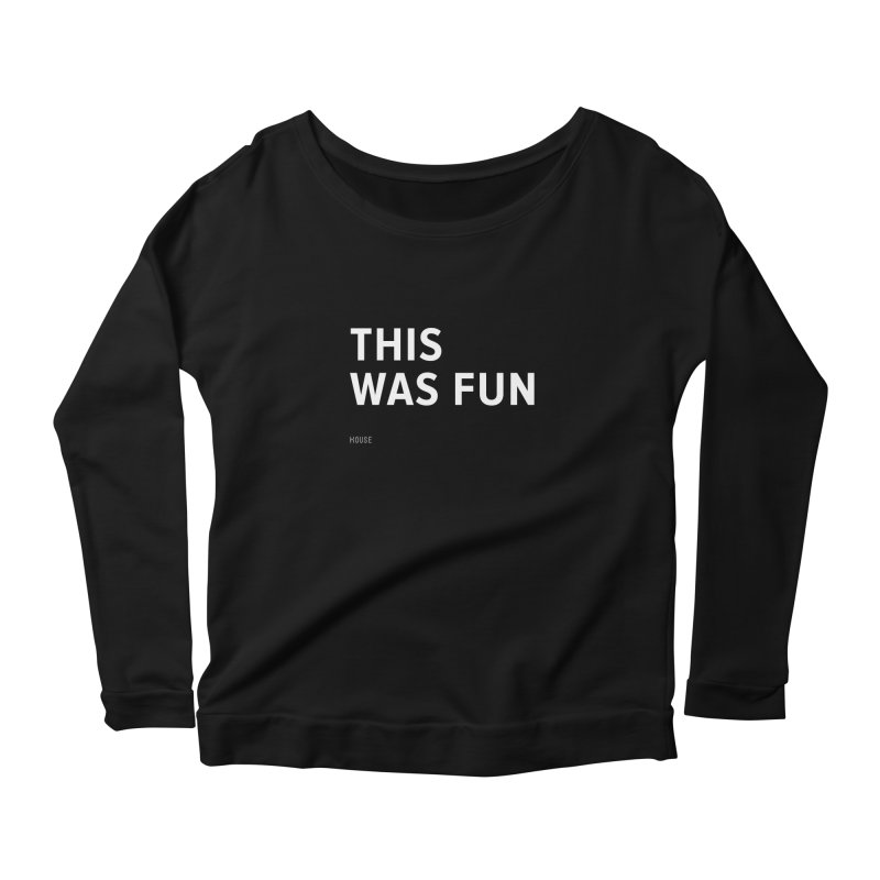 This Was Fun Women's Longsleeve Scoopneck  by HouseMade