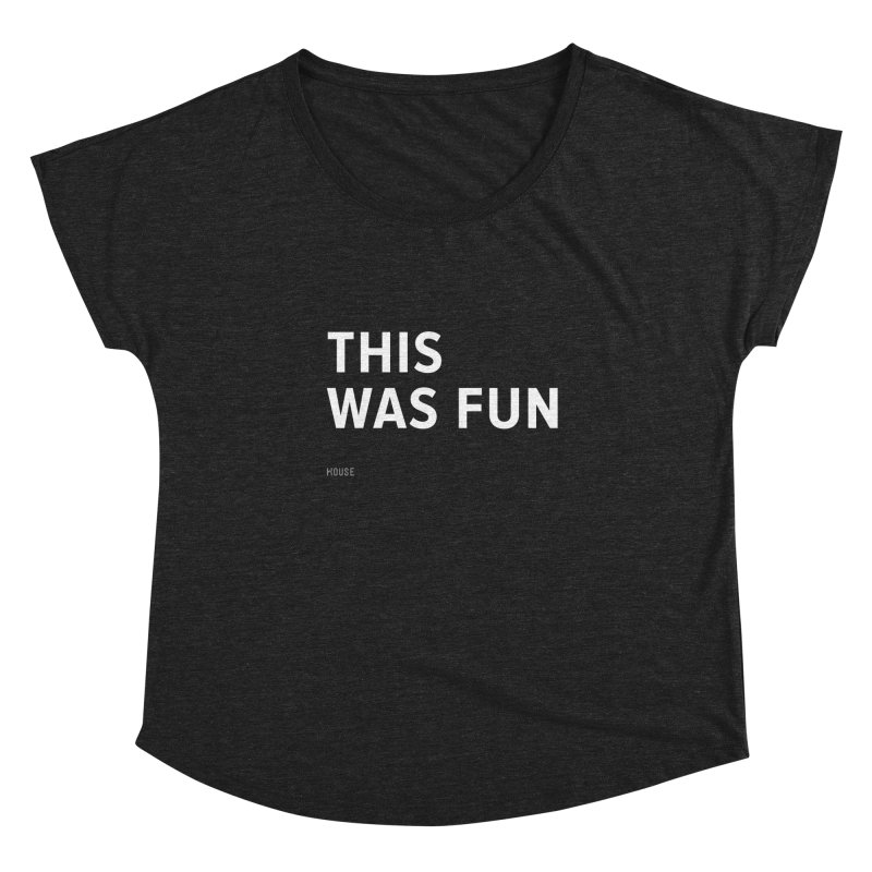 This Was Fun Women's Dolman Scoop Neck by HouseMade