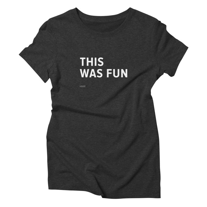 This Was Fun Women's Triblend T-shirt by HouseMade