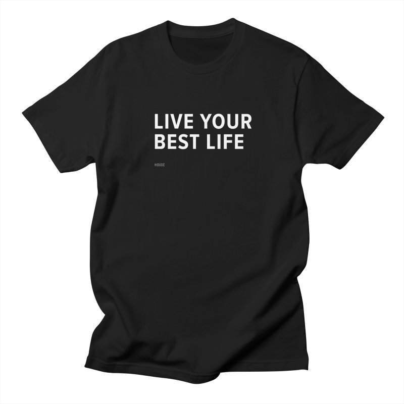 Live Your Best Life Men's T-Shirt by HouseMade