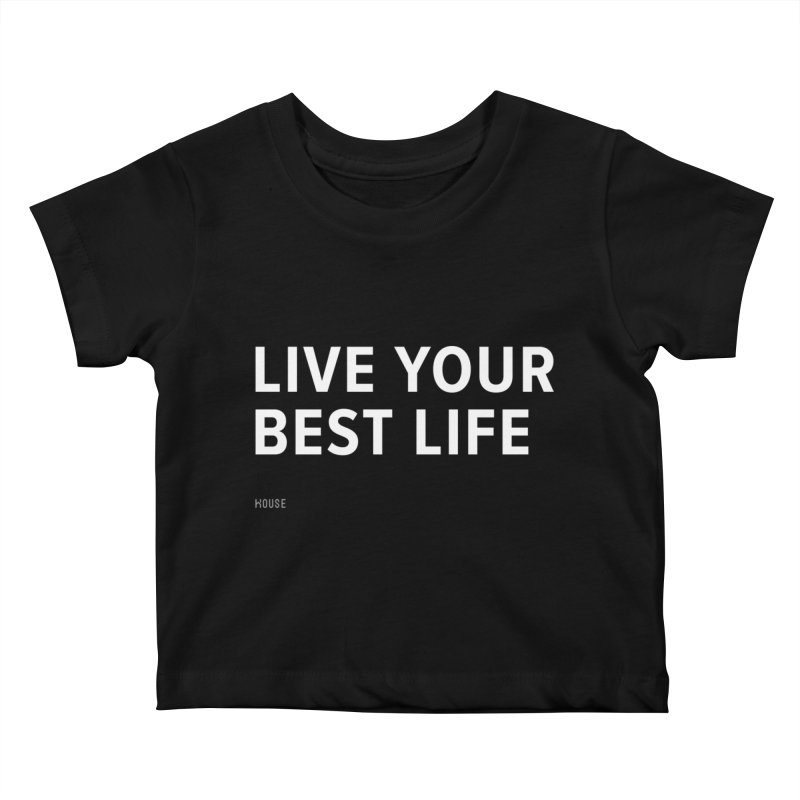 Live Your Best Life Kids Baby T-Shirt by HouseMade