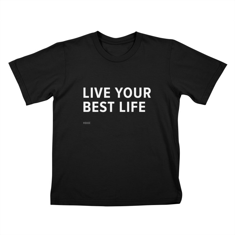 Live Your Best Life Kids T-Shirt by HouseMade