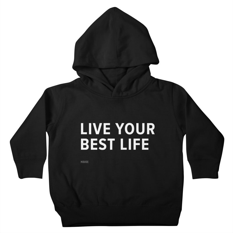 Live Your Best Life Kids Toddler Pullover Hoody by HouseMade