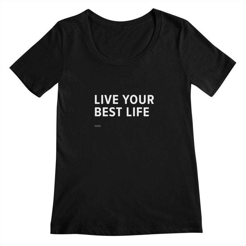 Live Your Best Life Women's Scoopneck by HouseMade