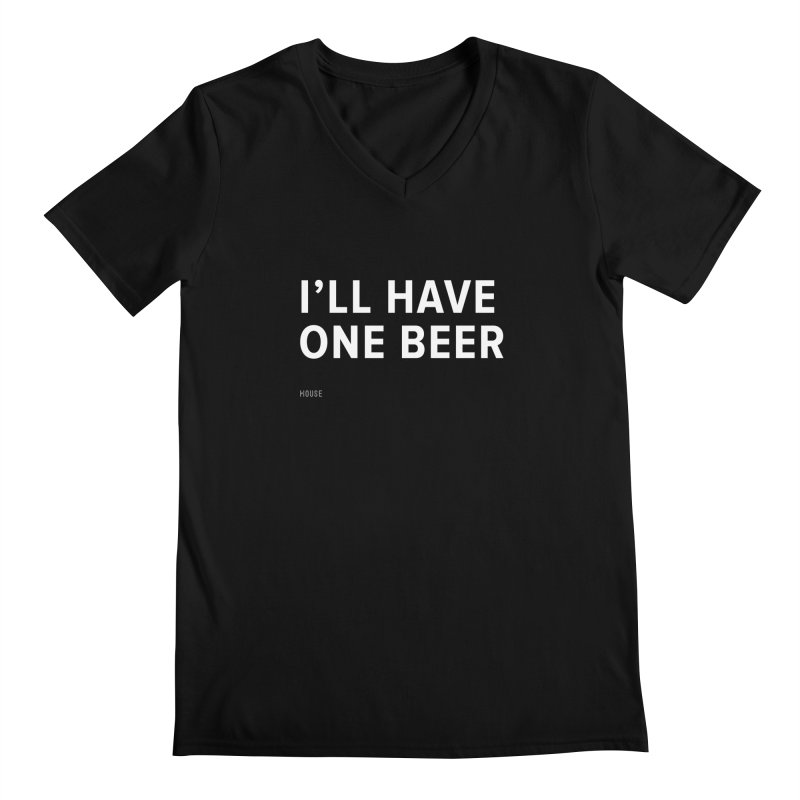 I'll Have One Beer Men's Regular V-Neck by HouseMade