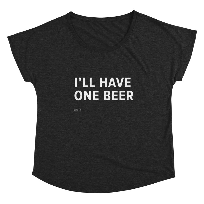I'll Have One Beer Women's Dolman Scoop Neck by HouseMade