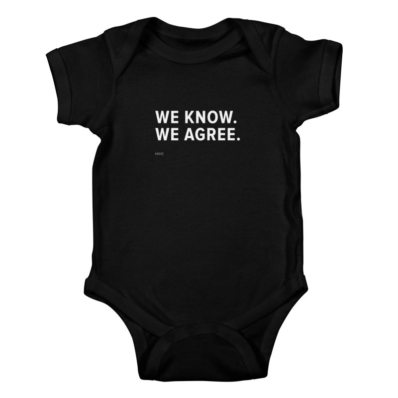 We Know. We Agree. Kids Baby Bodysuit by HouseMade
