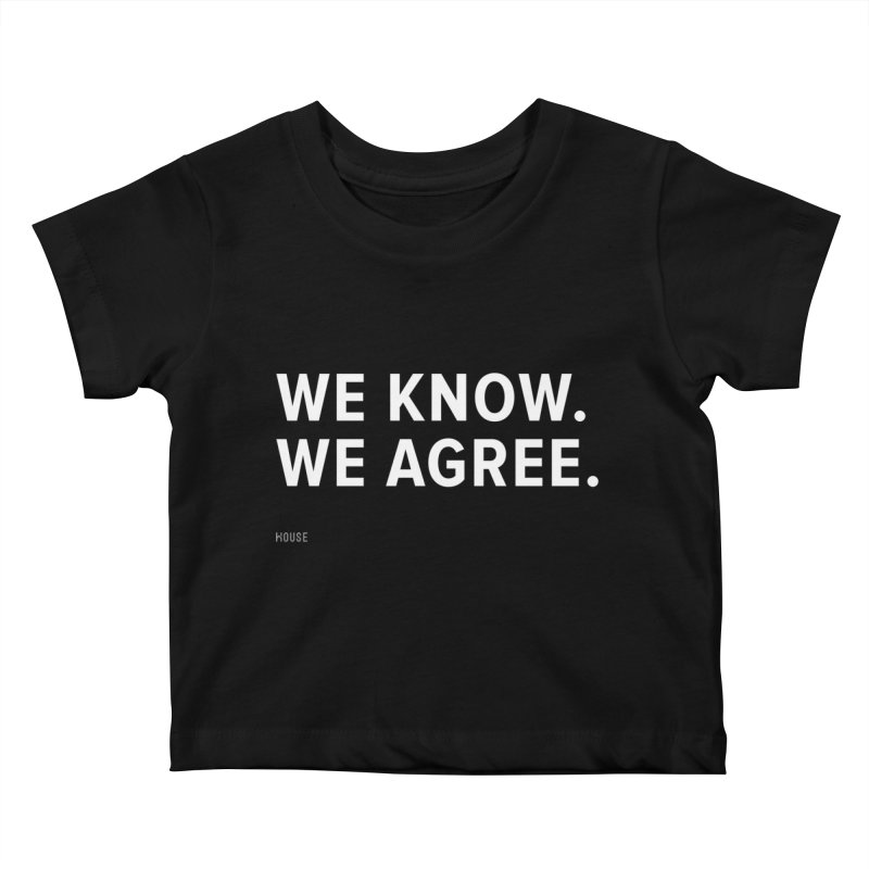 We Know. We Agree. Kids Baby T-Shirt by HouseMade