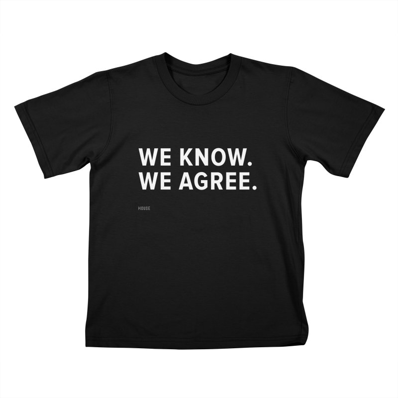 We Know. We Agree. Kids T-Shirt by HouseMade