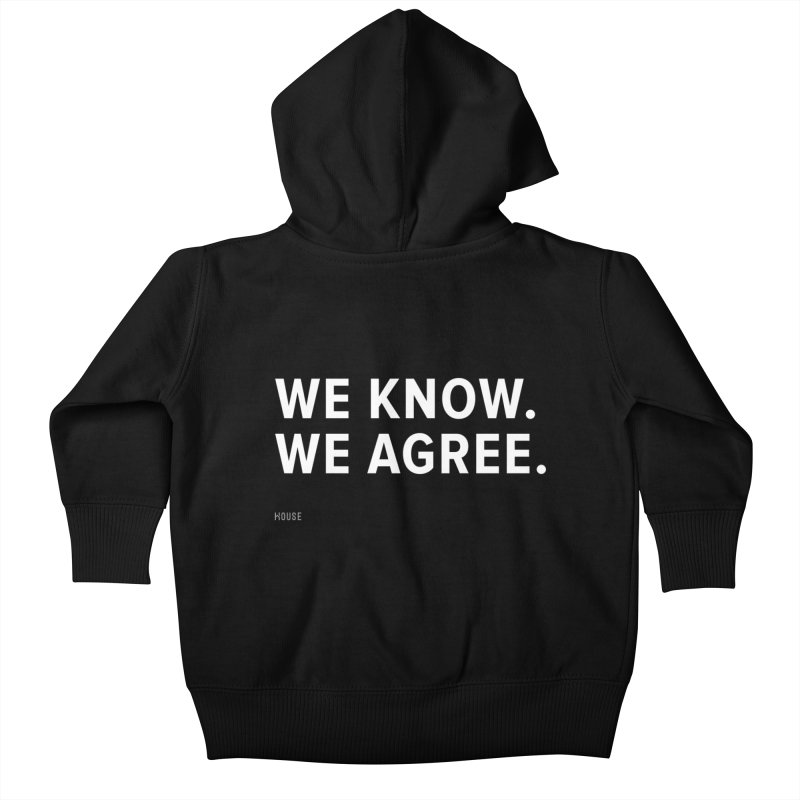 We Know. We Agree. Kids Baby Zip-Up Hoody by HouseMade