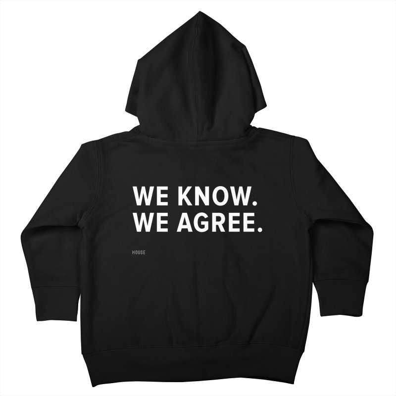 We Know. We Agree. Kids Toddler Zip-Up Hoody by HouseMade