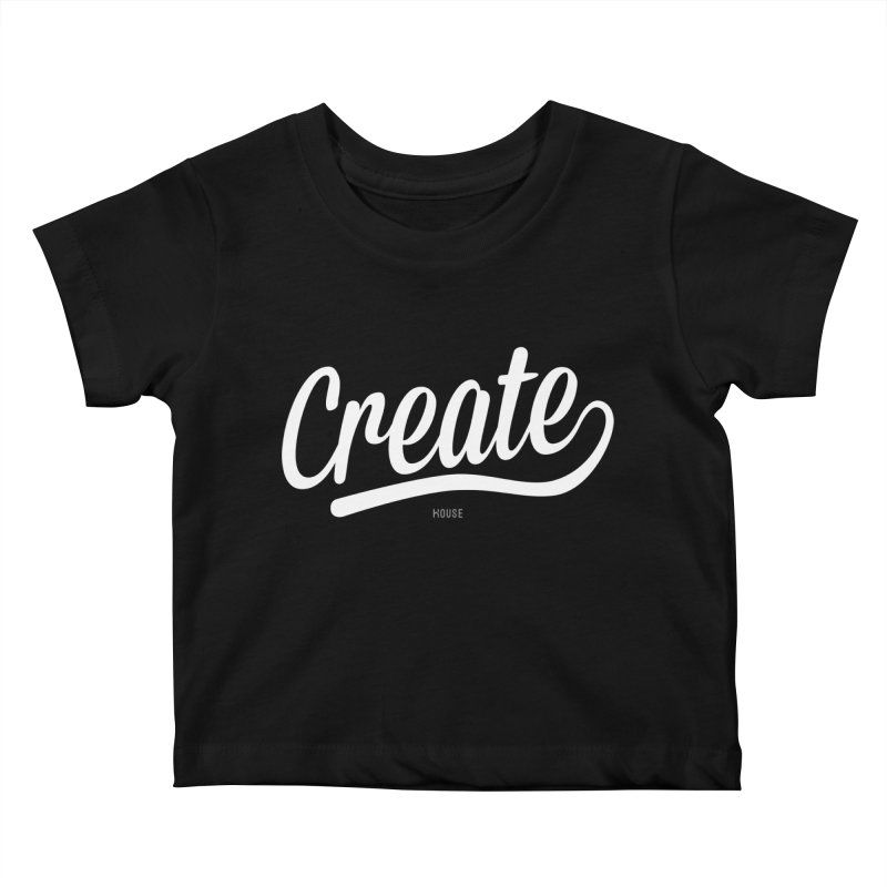 Create Kids Baby T-Shirt by HouseMade