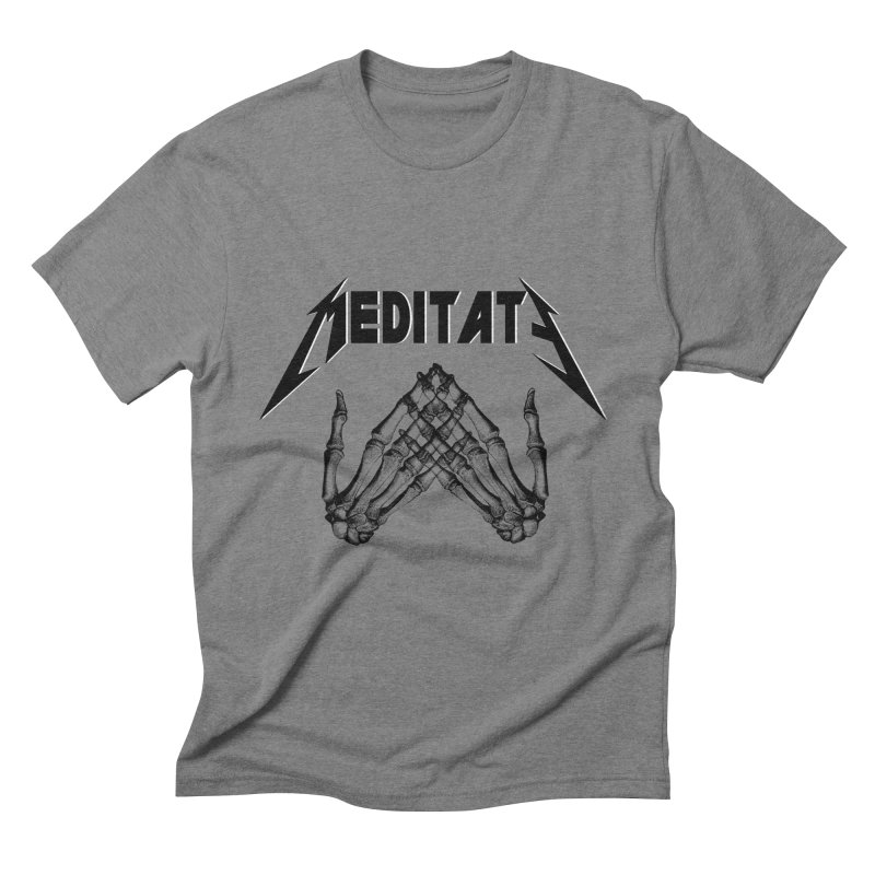 Meditate (Heavy Metal) in Men's Triblend T-Shirt Grey Triblend by howlingwithwolvesdesigns Artist Shop