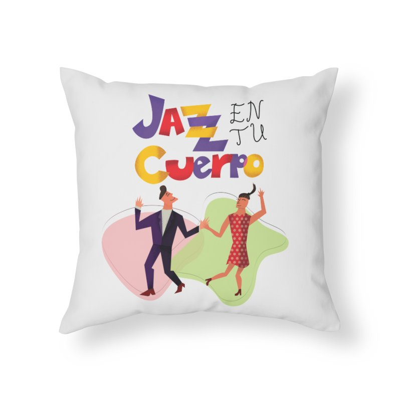 Jazz en tu cuerpo Home Throw Pillow by Hristo's Shop