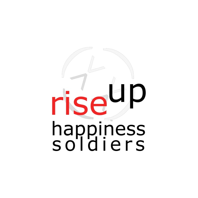Rise Up Happiness Soldier by Happiness Soldiers Artist Shop