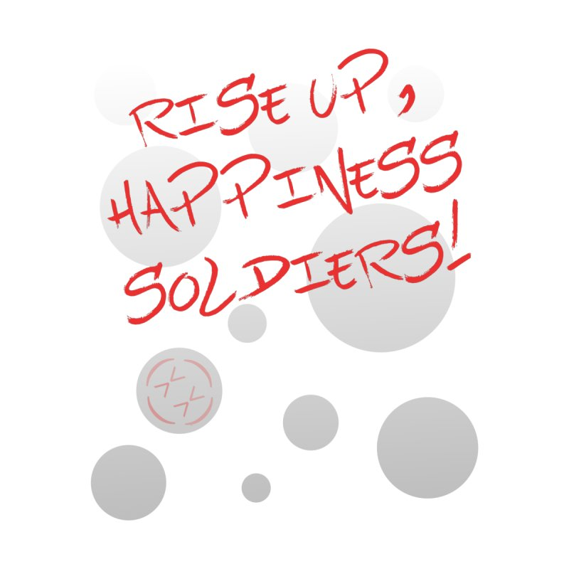Rise Up Happiness Soldiers (with Circles) by Happiness Soldiers Artist Shop