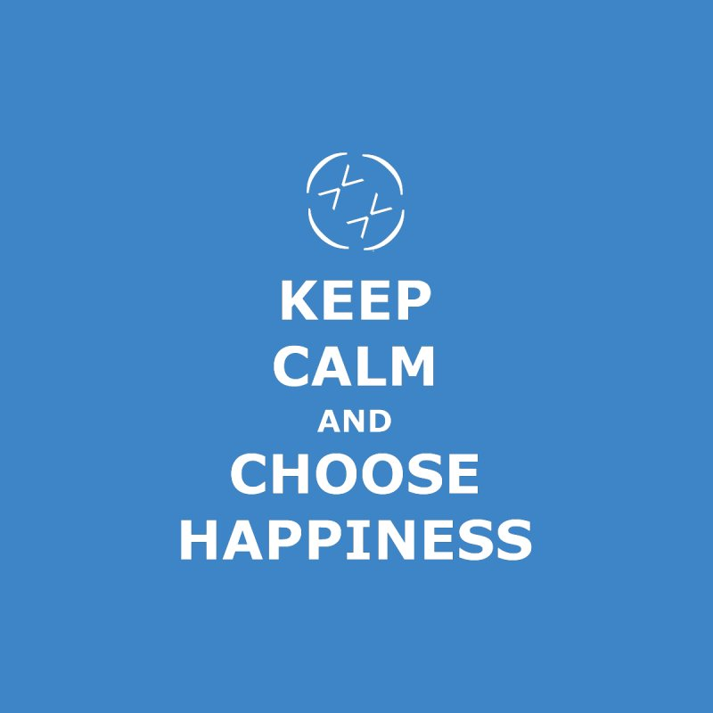 Keep Calm and Choose Happiness - White Text by Happiness Soldiers Artist Shop
