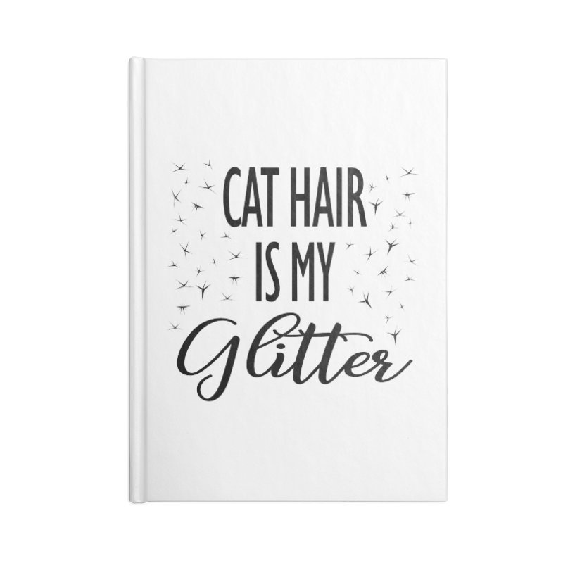 Cat Hair Is My Glitter (LG Design) Accessories Notebook by The Humane Society of the Black Hills