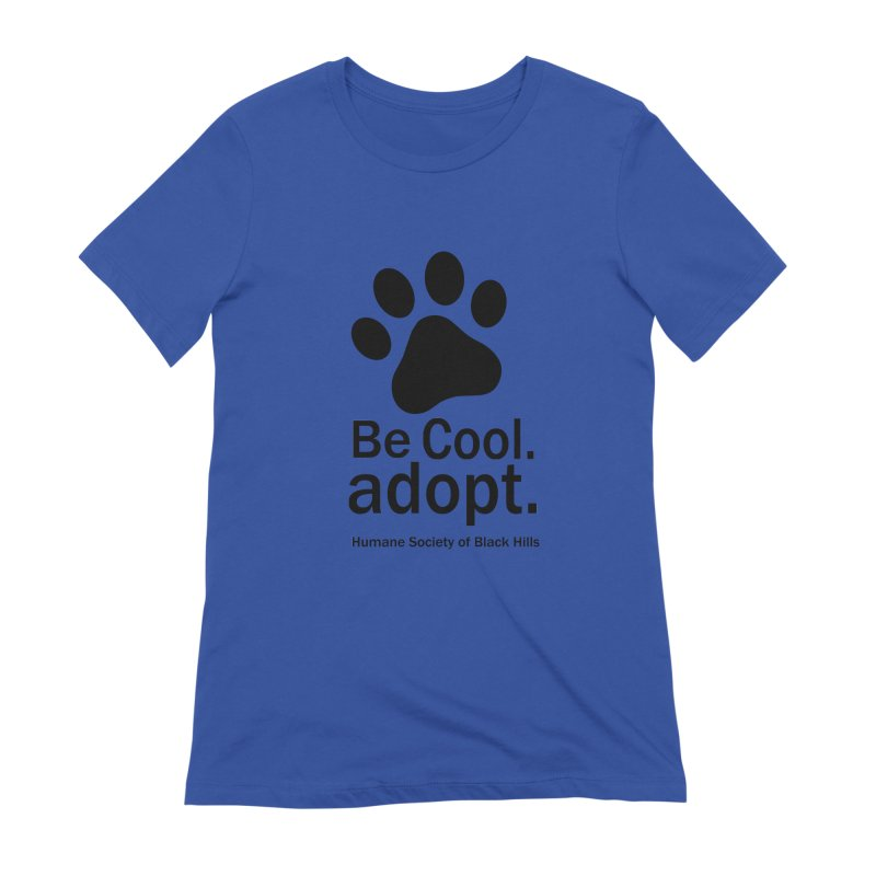 Be Cool. Adopt. Women's T-Shirt by The Humane Society of the Black Hills