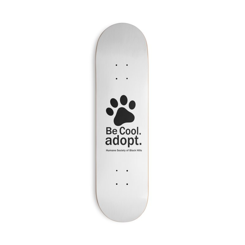 Be Cool. Adopt. Accessories Skateboard by The Humane Society of the Black Hills