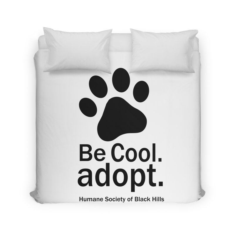 Be Cool. Adopt. Home Duvet by The Humane Society of the Black Hills