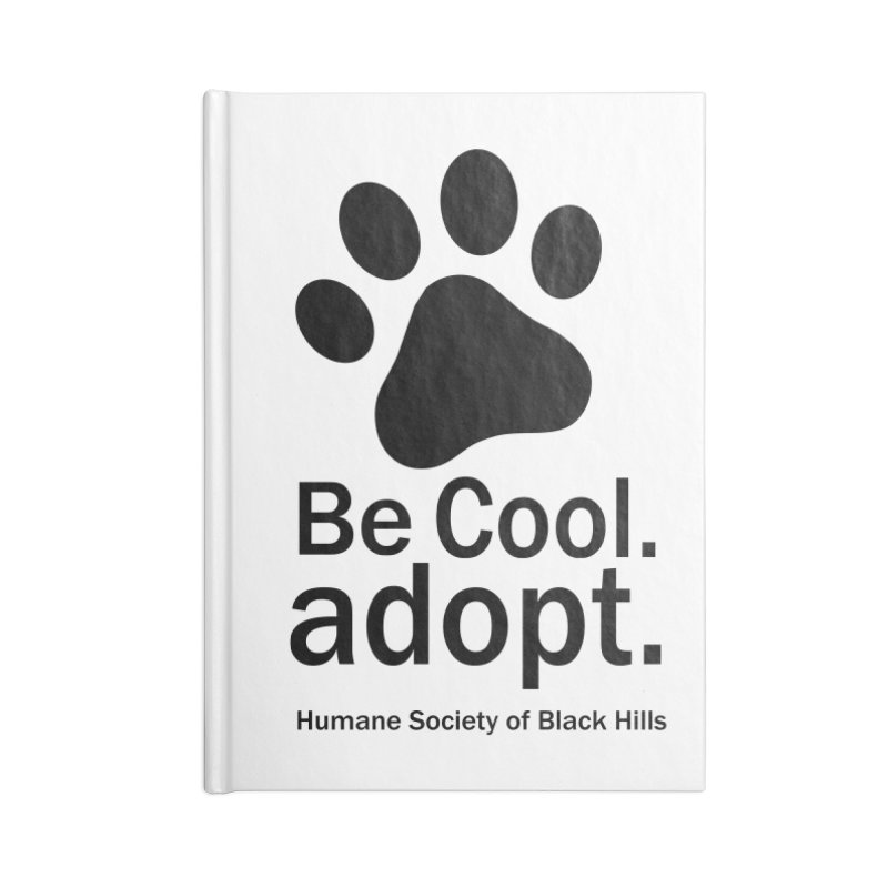 Be Cool. Adopt. Accessories Notebook by The Humane Society of the Black Hills