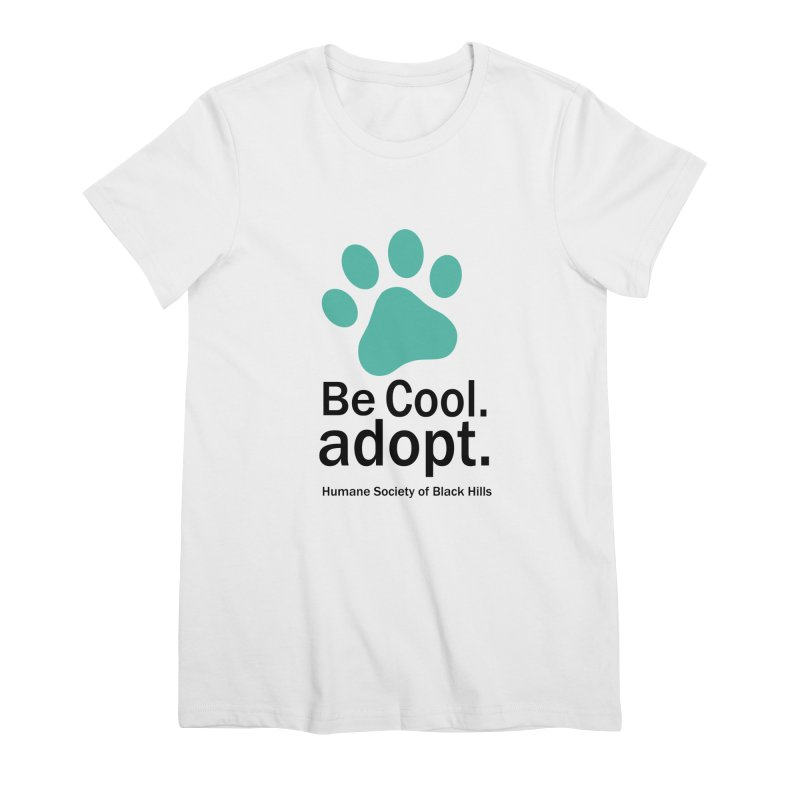 Be Cool. Adopt - Aquamarine Women's T-Shirt by The Humane Society of the Black Hills