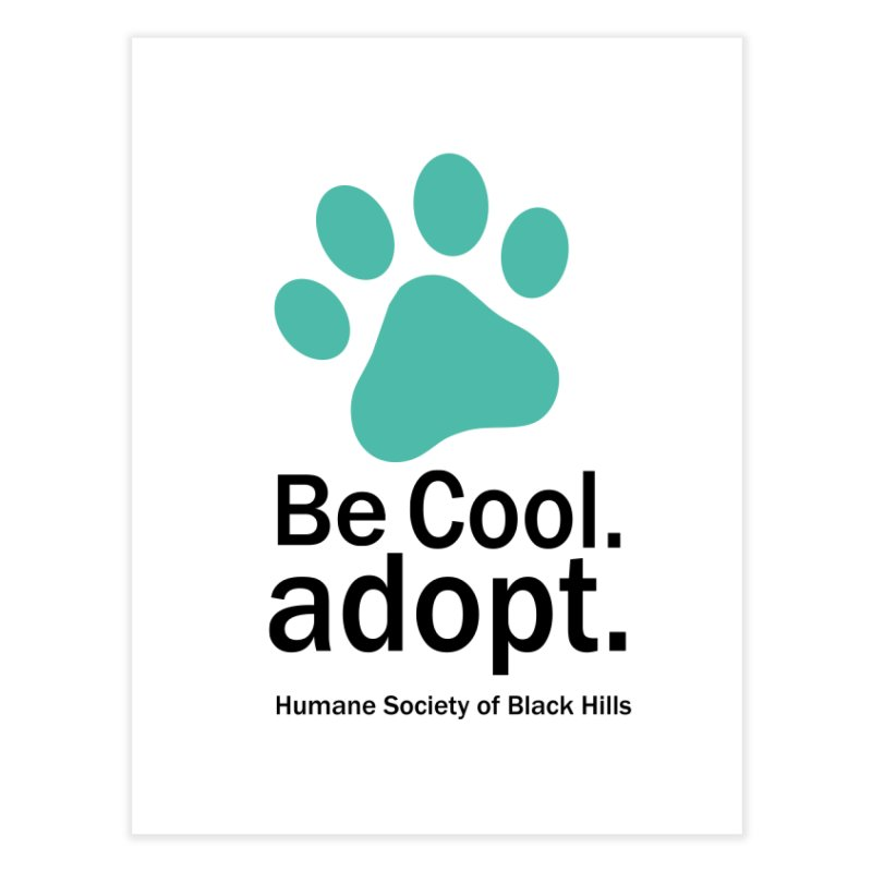 Be Cool. Adopt - Aquamarine Home Fine Art Print by The Humane Society of the Black Hills