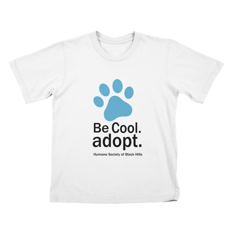 Be Cool. Adopt - Blue Kids T-Shirt by The Humane Society of the Black Hills