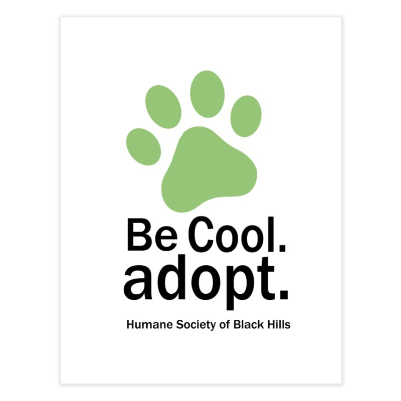 Be Cool. Adopt - Green Home Fine Art Print by The Humane Society of the Black Hills