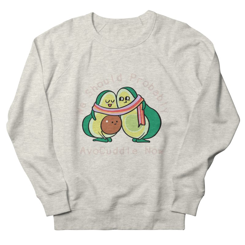 We Should Probably AvoCuddle Now Women's French Terry Sweatshirt by huebucket's Artist Shop