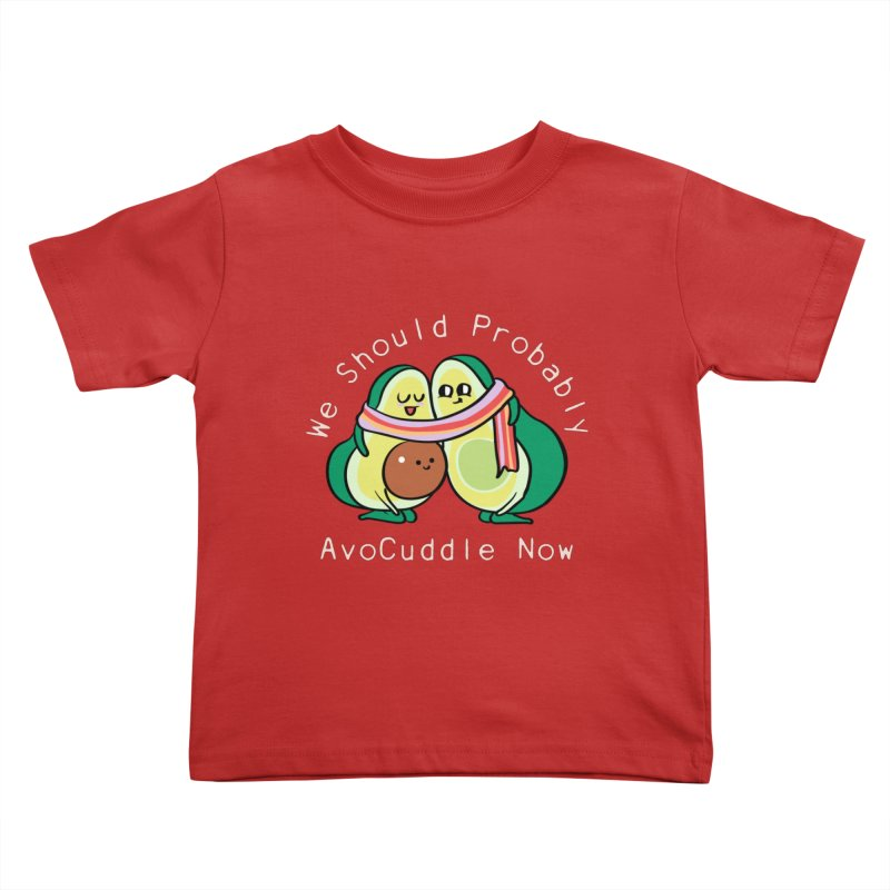 We Should Probably AvoCuddle Now Kids Toddler T-Shirt by huebucket's Artist Shop