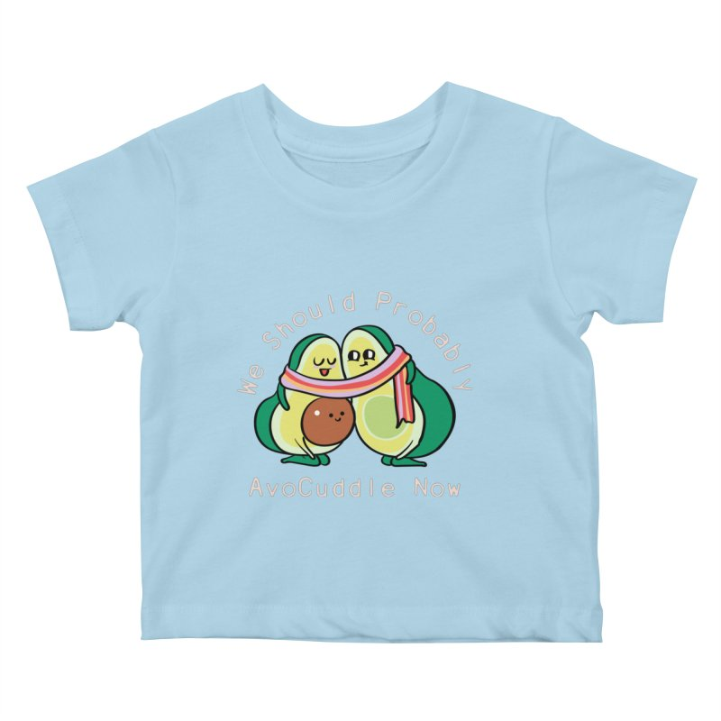 We Should Probably AvoCuddle Now Kids Baby T-Shirt by huebucket's Artist Shop