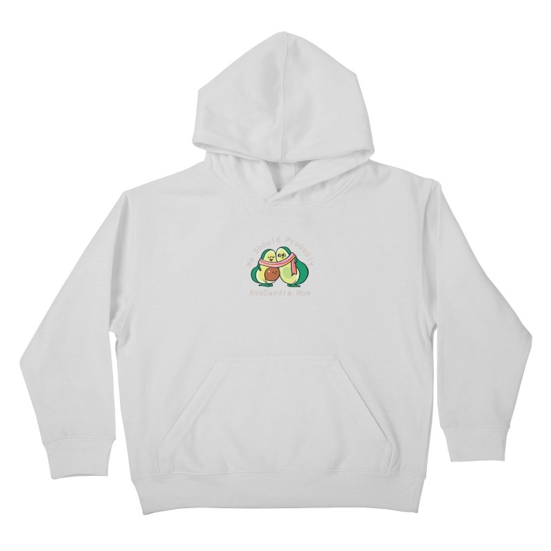 We Should Probably AvoCuddle Now Kids Pullover Hoody by huebucket's Artist Shop