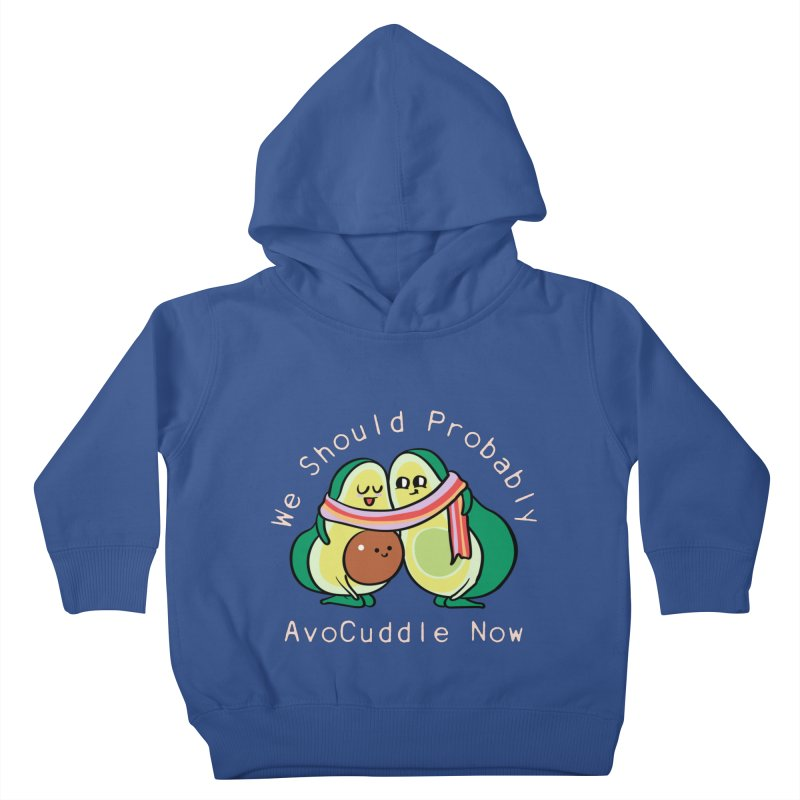 We Should Probably AvoCuddle Now Kids Toddler Pullover Hoody by huebucket's Artist Shop