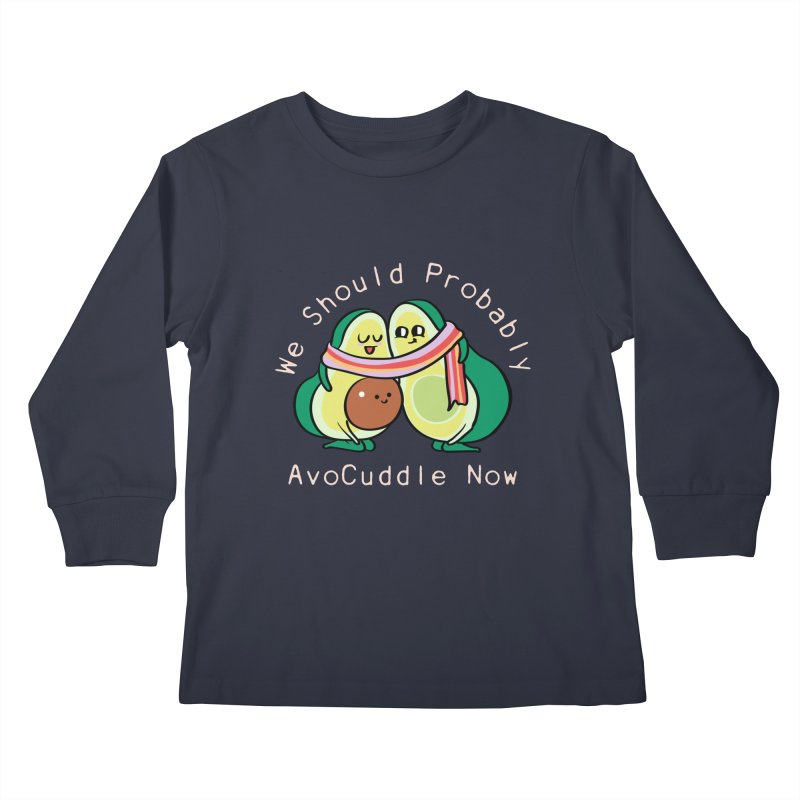 We Should Probably AvoCuddle Now Kids Longsleeve T-Shirt by huebucket's Artist Shop