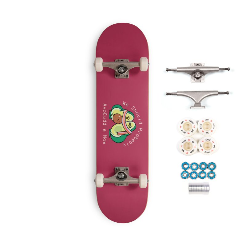 We Should Probably AvoCuddle Now Accessories Complete - Premium Skateboard by huebucket's Artist Shop